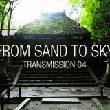 FROM SAND TO SKY: TRANSMISSION 04