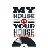 My House is Your House by: DJ BOSS CHICAGO