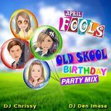 April Fools ~ Old Skool Birthday Mix