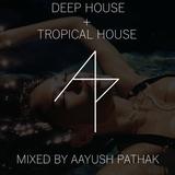 Deep House + Tropical House (by Aayush)