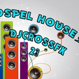 Pt 23 Gospel House Mix- DJ CROSSFX