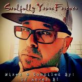 Soulfully Yours Forever - Mixed & Compiled By: DJ Angel B!