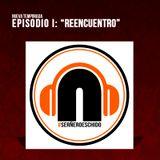"""Ñereando: Episodio 1, """"Reencuentro""""."""