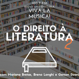 Viva la Musica #17 - O Direito à Literatura (2) com Mariana Bretas, Gerson Roani e Breno Longhi