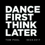 TOM POOL - DANCE FIRST, THINK LATER #2 - IBIZA 2017