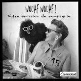 Wouaf Wouaf 15 (votre émission de compagnie)