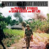 EPISODE 32B Anything That Moves (Part 2): The Parallel Stories of Sand Creek and My Lai