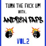 TURN THE FXCK UP WITH ANDREW PAPS - VOL.2