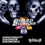 2 HARD 2 COREOUS - PERSONALITY DISORDER promomix