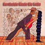 Northside Made Me Latin