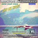 Addictions and Other Vices Podcast 168 - Days Like These!!!