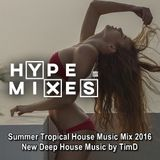 HYPE MIXES ★ Summer Tropical House Music Mix 2016 ★ New Deep House Music by TimD