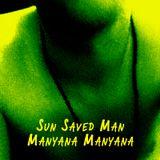 Sun Saved Man - Manyana Manyana