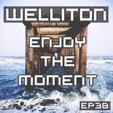 Welliton - Enjoy The Moment EP38