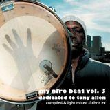 My Afro Beat Vol.3 // Dedicated to Tony Allen