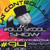 #OldSkool Show #94 with DJ Fat Controller 1st March 2016