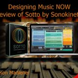 Designing Music NOW Podcast - Episode 10- Sonokinetic's Sotto - Son Thomsen and Ken Black