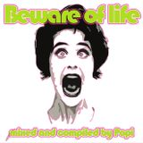 Beware of life - mixed by Popi Divine
