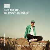 Our m8 Mel w/ Ziggy Zeiteist