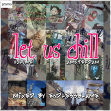 LET US CHILL - AMSTERDAM VOLUME 1. mixed by endlessblame
