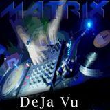 DJ Matrix - DeJa Vu
