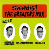 Shindig! Presents... The Greaser Mix!