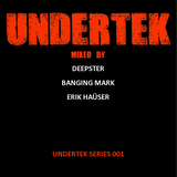 Undertek Series 001 - Mixed by Deepster & Erik Hauser & Banging Mark