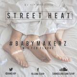 Street Heat - #BabyMakerz
