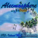 Alecmosphere 193: Island Mix with Iceferno (Web Edition)