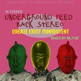 Underground Feed Back Stereo (CREATE EXIST CONSISTENT 2018) MIXED BY ML7102