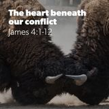 The Heart Beneath Our Conflict — James 4.1-12