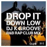 Drop it down low (DJ K Groove R&B Rap Club Mix)