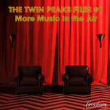 The Twin Peaks Files #1 — More Music in the Air