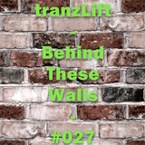 tranzLift - Behind These Walls #027