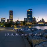 Night Sessions - I Softly Surrender (To You), Revisiting Our First Night