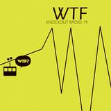 Knockout Radio 19 - WTF