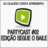 PARTYCAST CLAUDIO COSTA #02 (Episódio Segue o Baile)