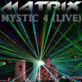 DJ Matrix - Mystic 4 (LIVE)