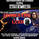 ADVENTURES IN STEREO w/ JONWAYNE & I,CED