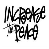 INCREASE THE PEACE !