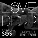 Love Deep Radio Show with Shane SOS #10