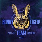 FREY – Bunny Tiger Team Podcast #004