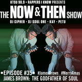 The Now & Then Show #035 (James Brown: The Godfather Of Soul)