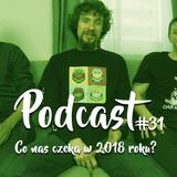 Podcast #31 Co nas czeka w 2018 roku?