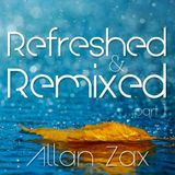 Allan Zax - Refreshed & Remixed Part 1 (Deep House)