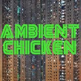 Ambient Chicken #13 - Wednesday 10th January 2018