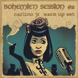 Bohèmien Session #2 (carlino jr warm-up)