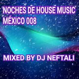 NOCHES DE HOUSE MUSIC MEXICO - 008 MIXED BY DJ NEFTALI