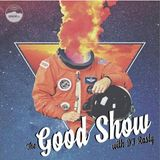 The Good Show w: DJ Rasty ft Cosmic MC - 24-11-18