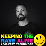 Keeping The Rave Alive Episode 369 feat. Technikore